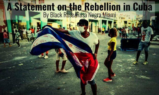 Ανακοίνωση για την εξέγερση στην Κούβα | Black Rose / Rosa Negra – Anarchist Federation (Miami)